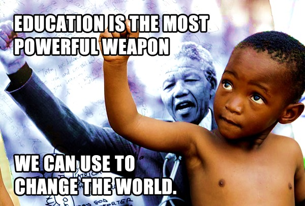 Education is the most powerful weapon which you can use to change the world. - Nelson Mandela
