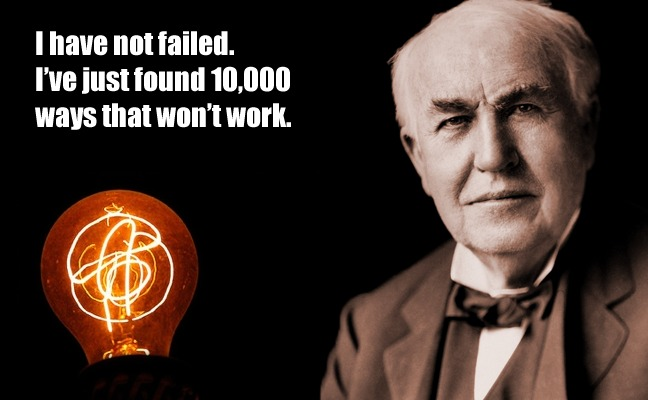 I have not failed. I've just found 10,000 ways that won't work. - Thomas A. Edison
